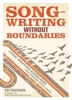 Songwriting Without Boundaries: Lyric Writing Exercises for Finding Your Voice - Lyric Writing Exercises for Finding Your Voice ebook by Pat Pattison