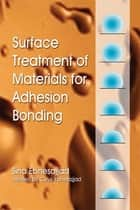 Surface Treatment of Materials for Adhesion Bonding ebook by Cyrus Ebnesajjad,Sina Ebnesajjad