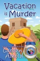 Vacation is Murder - McKinley Mysteries: Short & Sweet Cozies, #2 ebook by Carolyn Arnold