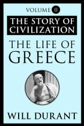 The Life of Greece - The Story of Civilization, Volume II ebook by Will Durant