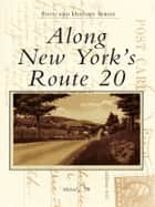 Along New York's Route 20 ebook by Michael J. Till