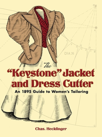 "The ""Keystone"" Jacket and Dress Cutter - An 1895 Guide to Women's Tailoring ebook by Chas Hecklinger"