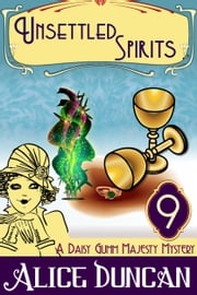 Unsettled Spirits (A Daisy Gumm Majesty Mystery, Book 9) ebook by Alice Duncan