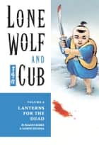 Lone Wolf and Cub Volume 6: Lanterns for the Dead ebook by Kazuo Koike