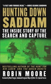 Hunting Down Saddam - The Inside Story of the Search and Capture ebook by Robin Moore
