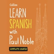 Learn Spanish with Paul Noble – Complete Course: Spanish made easy with your bestselling personal language coach audiobook by Paul Noble