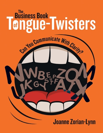 The business book of tongue twisters can you communicate with the business book of tongue twisters can you communicate with clarity ebook by joanne fandeluxe Image collections