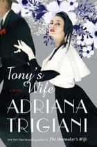 Tony's Wife ebook by Adriana Trigiani