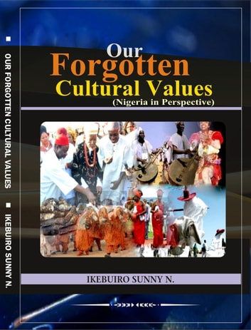 Our Forgotten Cultural Values (Nigeria In Perspective). ebook by Ikebuiro Sunny