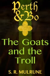 Perth & Bo 1: The Goats and the Troll ebook by S. R. Mulrune