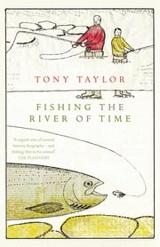 Fishing the River of Time - A Grandfather's Story ebook by Tony Taylor
