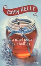 Du miel pour les abeilles ebook by Cathy KELLY, Nelly GANANCIA