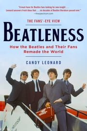 Beatleness - How the Beatles and Their Fans Remade the World ebook by Candy Leonard