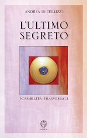 L'ultimo segreto - Possibilità trasversali ebook by Kobo.Web.Store.Products.Fields.ContributorFieldViewModel