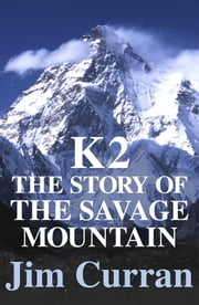 K2: The Story Of The Savage Mountain ebook by Jim Curran