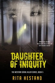 Daughter of Iniquity (Book Five of Western Serial Killer Series) ebook by Rita Hestand