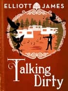 Talking Dirty ebook by Elliott James