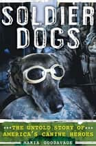 Soldier Dogs ebook by Maria Goodavage
