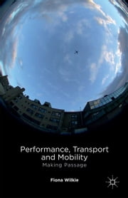 Performance, Transport and Mobility - Making Passage ebook by F. Wilkie