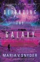 Defending the Galaxy ebook by Maria V. Snyder