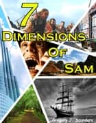 7 Dimensions Of Sam ebook by Greg Saunders
