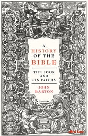 A History of the Bible - The Book and Its Faiths ekitaplar by John Barton