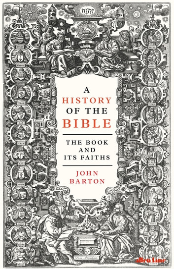 A History of the Bible - The Book and Its Faiths ebook by John Barton