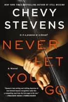 Never Let You Go - A Novel eBook by Chevy Stevens