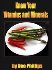 Know Your Vitamins and Minerals ebook by Dee Phillips