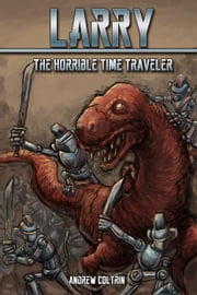 Larry the Horrible Time Traveler ebook by Andrew Coltrin