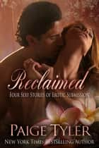 Reclaimed: Four Sexy Stories of Erotic Submission ebook by Paige Tyler