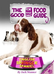 The English Springer Spaniel Good Food Guide ebook by Jack Stanner