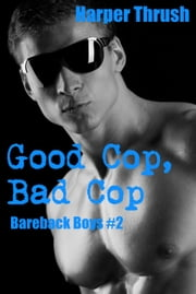 Good Cop, Bad Cop (Bareback Boys #2) ebook by Harper Thrush