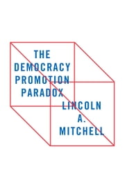 The Democracy Promotion Paradox ebook by Lincoln A. Mitchell