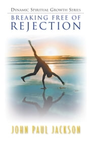 Breaking Free of Rejection ebook by John Paul Jackson