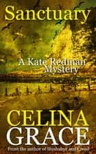 Sanctuary - The Kate Redman Mysteries, #8 ebook by Celina Grace