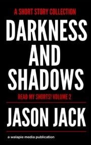 Darkness and Shadows - Read My Shorts, #2 ebook by Jason Jack