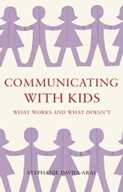 Communicating with Kids - What works and what doesn't ebook by Stephanie Davies-Arai