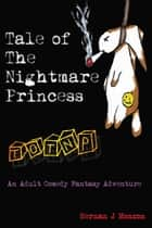 Tale of the Nightmare Princess: An Adult Fantasy Comedy Adventure ebook by Hernan Monzon