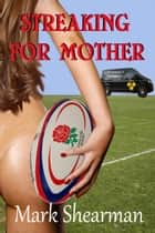 Streaking For Mother ebook by Mark Shearman