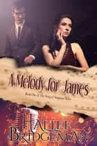 A Melody for James ebook by Hallee Bridgeman