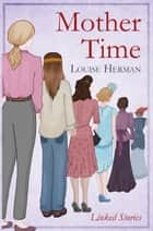 Mother Time ebook by Louise Herman