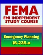 21st Century FEMA Study Course: Emergency Planning (IS-235.a) - Community Emergency Plan Review, Incident Management Case Studies, NRF, ESF, EOP, Appendices and Annexes ebook by Progressive Management