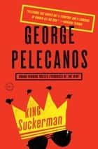 King Suckerman - A Novel ebook by George P. Pelecanos
