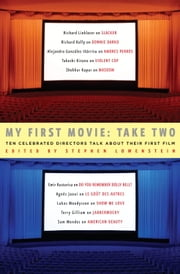 My First Movie: Take Two - Ten Celebrated Directors Talk About Their First Film ebook by Stephen Lowenstein