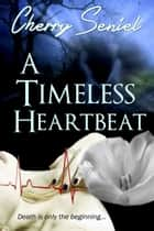 A Timeless Heartbeat ebook by Cherry Seniel
