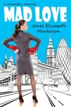 Mad Love - London Girls, #1 電子書 by janet elizabeth henderson