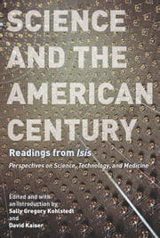 "Science and the American Century - Readings from ""Isis"" ebook by Sally Gregory Kohlstedt,David Kaiser"
