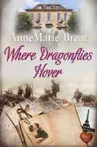 Where Dragonflies Hover ebook by AnneMarie Brear