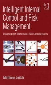 Intelligent Internal Control and Risk Management - Designing High-Performance Risk Control Systems ebook by Mr Matthew Leitch